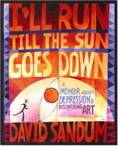 A memoir about Depression and Discovering Art by TwitterArtExhibit founder David Sandum